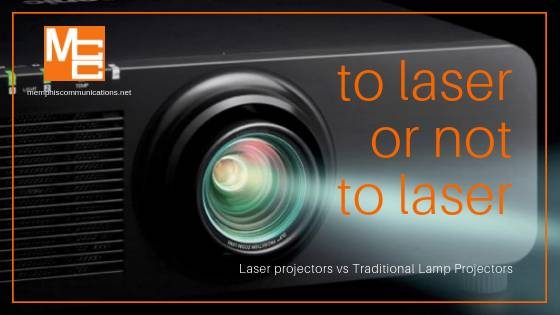 To Laser or Not to Laser – Laser Projectors vs  Traditional