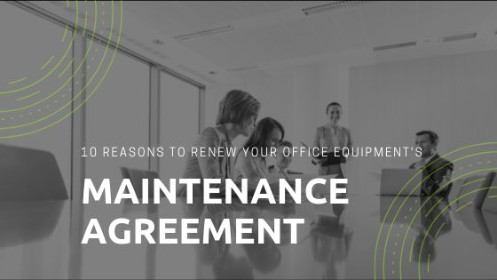 10 Reasons to Renew Your Office Equipment's Manintenance Agreement